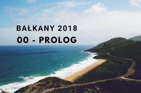 BAŁKANY 2018 – 00 – Prolog