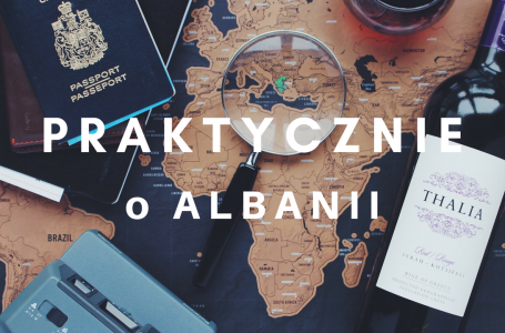 ALBANIA – praktyczne informacje