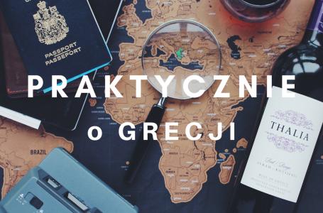 GRECJA – praktyczne informacje